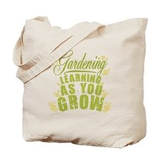 Gardening Learning As You Grow Tote Bag