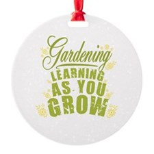 Gardening Learning As You Grow Ornament
