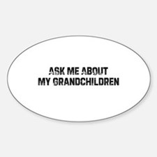 Ask Me About My Grandchildren Oval Bumper Stickers