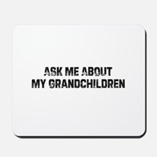 Ask Me About My Grandchildren Mousepad