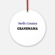 World's Greatest GRANDMAMA Ornament (Round)