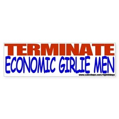 Terminate Economic Girlie Men Bumper Bumper Sticker