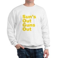 Sun's Out Guns Out Sweatshirt