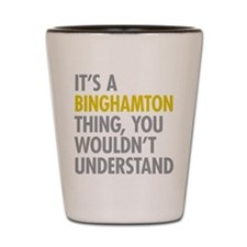 Its A Binghamton Thing Shot Glass
