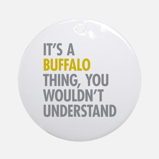 Its A Buffalo Thing Ornament (Round)