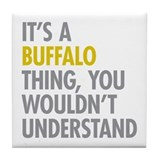 Its a buffalo thing Tile Coasters