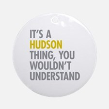 Its A Hudson Thing Ornament (Round)