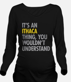 Its An Ithaca Thing Long Sleeve Maternity T-Shirt