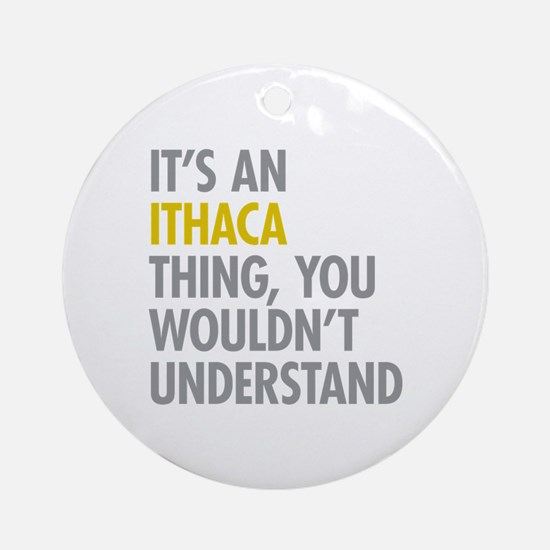 Its An Ithaca Thing Ornament (Round)