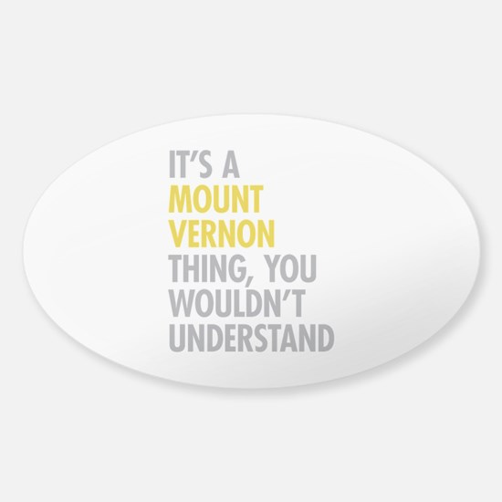 Its A Mount Vernon Thing Sticker (Oval)