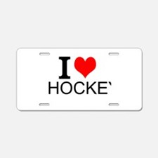 I Love Hockey Aluminum License Plate