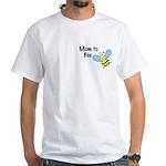Mom to Bee... White T-Shirt