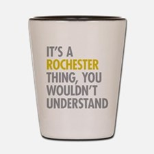 Its A Rochester Thing Shot Glass