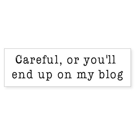 Careful, blogger Bumper Sticker
