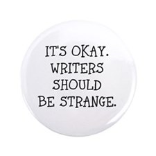 "Its okay. Writers should be strange 3.5"" Button"