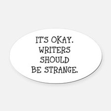 Its okay. Writers should be strange Oval Car Magne