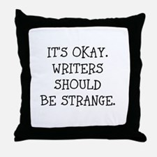 Its okay. Writers should be strange Throw Pillow