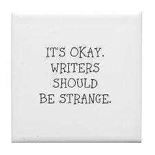 Its okay. Writers should be strange Tile Coaster