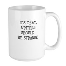 Its okay. Writers should be strange Mugs