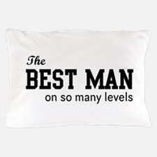 The Best Man on so Many Levels Pillow Case