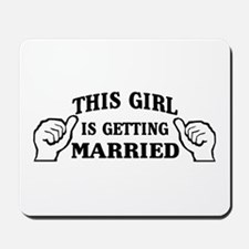 This Girl is Getting Married Mousepad