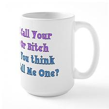 Don't Call Me Ho Or Bitch Mug