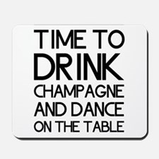 Time To Drink Champagne And Dance on the Table Mou