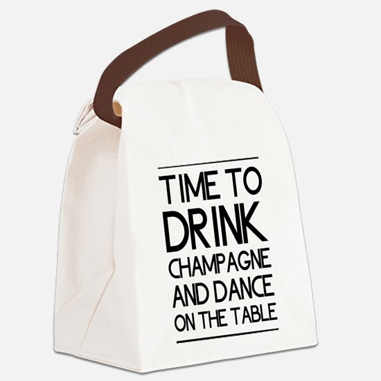 Time To Drink Champagne And Dance on the Table Can
