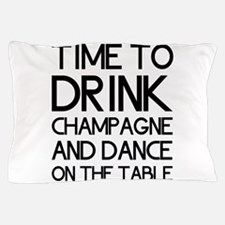 Time To Drink Champagne And Dance on the Table Pil