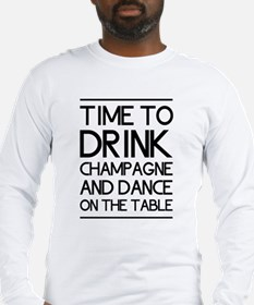 Time To Drink Champagne And Dance on the Table Lon