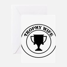 Trophy Wife Greeting Cards