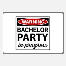 Warning Bachelor Party in Progress Banner