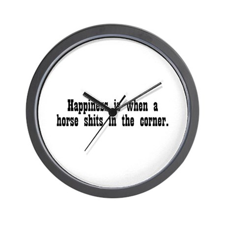 Happiness is when a horse shi Wall Clock