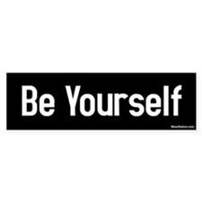 be yourself Bumper Bumper Sticker