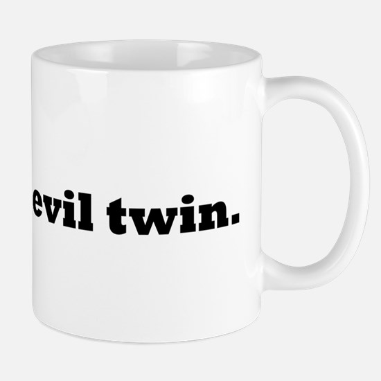 It was my evil twin. Mug