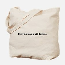 It was my evil twin. Tote Bag