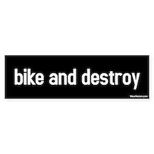 bike and destroy Bumper Bumper Sticker