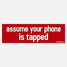 assume your phone is tapped Bumper Bumper Bumper Sticker