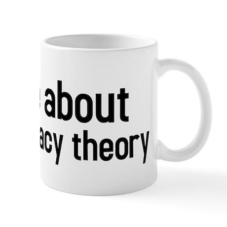 ask me about my conspiracy theory Mug