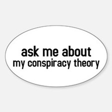 ask me about my conspiracy theory Oval Decal