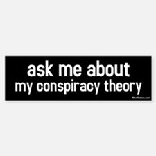 ask me about my conspiracy theory Bumper Bumper Bumper Sticker