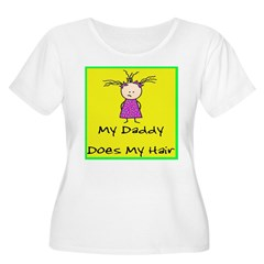 My Daddy Does My Hair T-Shirt