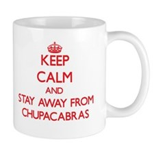 Keep calm and stay away from Chupacabras Mugs