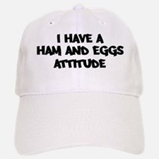HAM AND EGGS attitude Baseball Baseball Cap