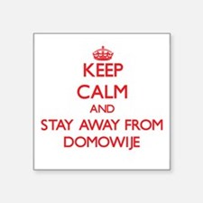 Keep calm and stay away from Domowije Sticker