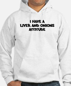 LIVER AND ONIONS attitude Hoodie