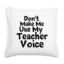 Dont Make Me Use my Teacher Voice Square Canvas Pi