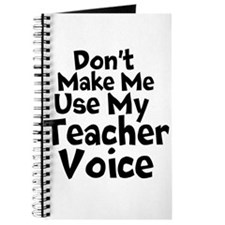 Dont Make Me Use my Teacher Voice Journal