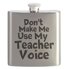 Dont Make Me Use my Teacher Voice Flask