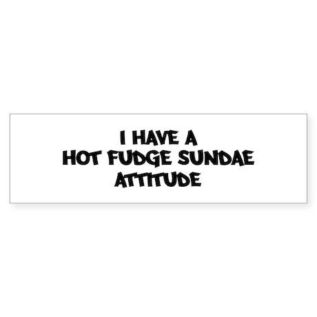 HOT FUDGE SUNDAE attitude Bumper Sticker